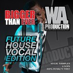 Сэмплы WA Production Bigger Than Ever Future House Vocal Edition