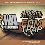 Сэмплы W.A Production What About Acoustic Percussion For EDM and Trap