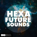 Сэмплы Big EDM Hexa Future Sounds