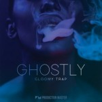 Сэмплы Production Master Ghostly Gloomy Trap
