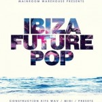 Сэмплы Mainroom Warehouse Ibiza Future Pop