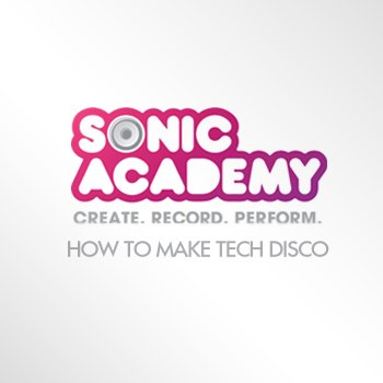 Видео уроки Sonic Academy How To Make Tech Disco