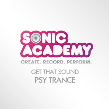 Видео уроки Sonic Academy Get that Sound: Psy Trance
