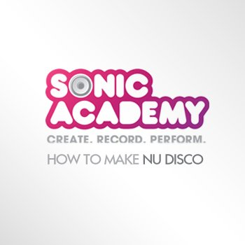 Видео уроки Sonic Academy How To Make Nu Disco Using Ableton Live
