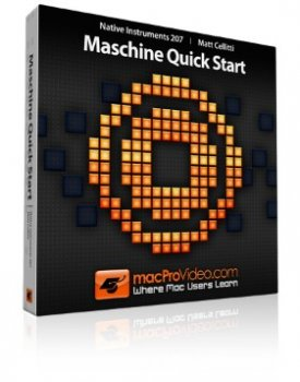 Видео уроки macProVideo Native Instruments 207: Maschine Quick Start