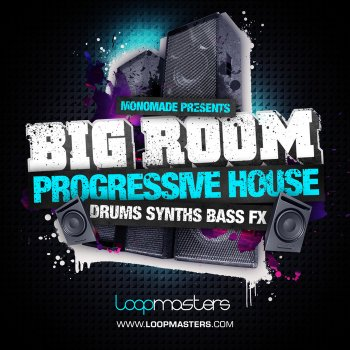 Сэмплы Loopmasters Monomade Presents Big Room Progressive House