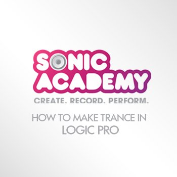 Видео уроки - Sonic Academy How To Make Trance in Logic Pro