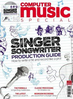Журнал Computer Music Specials 52 - Singer-Songwriter Production Guide