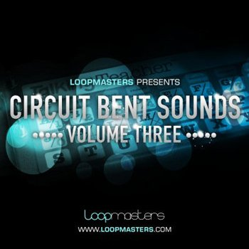 Сэмплы Loopmasters - Circuit Bent Sounds Vol 3