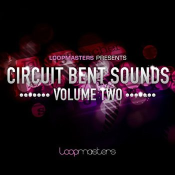 Сэмплы Loopmasters - Circuit Bent Sounds Vol 2