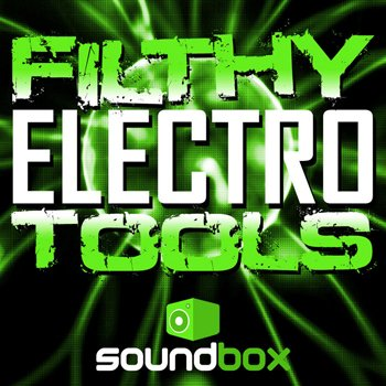 Сэмплы Soundbox - Filthy Electro Tools