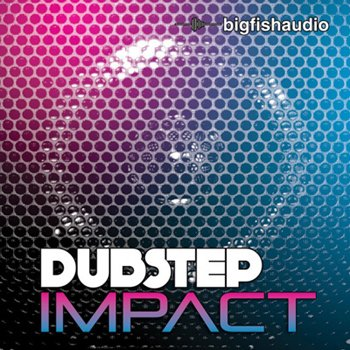 Сэмплы Big Fish Audio Dubstep Impact Pak