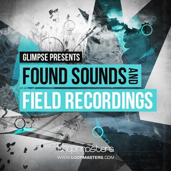 Loopmasters Glimpse - Found Sounds and Field Recordings