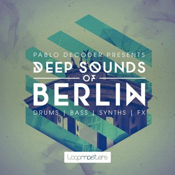 Сэмплы Loopmasters Pablo Decoder Presents Deep Sounds of Berlin