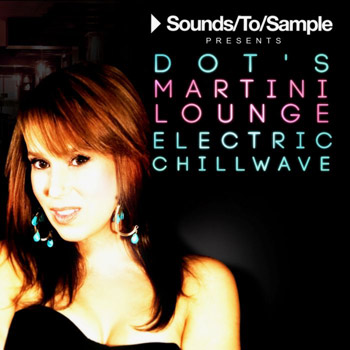 Сэмплы Sounds To Sample Presents Dots Martini Lounge Electric Chillwave