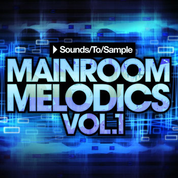 Сэмплы Sounds To Sample Mainroom Melodics Vol.1