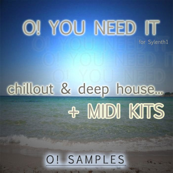 Пресеты O! Samples O! You Need It Chillout and Deep House for Sylenth1