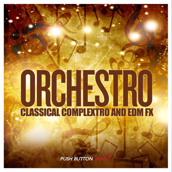 Сэмплы Push Button Bang Orchestro Classical Complextro and EDM Loops and FX