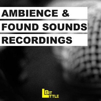 Звуковые эффекты -  Little Bit Ambience and Found Sounds Recordings