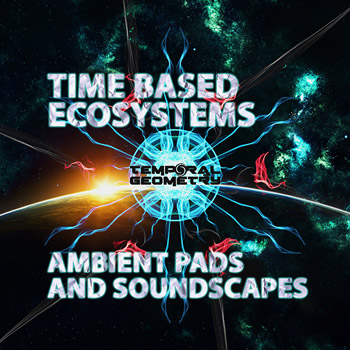Сэмплы Temporal Geometry Time Based Ecosystems: Ambient Pads & Soundscapes