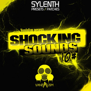 Пресеты Vandalism Shocking Sounds 10 For Sylenth1