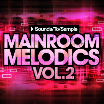Сэмплы Sounds To Sample Mainroom Melodics Vol.2