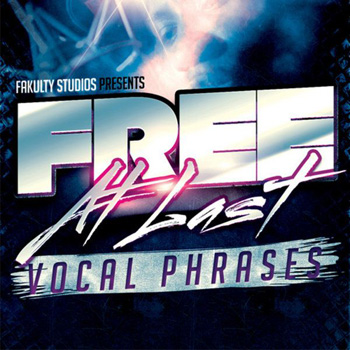 Сэмплы вокала - Fakulty Studios Free At Last Vocal Phrases