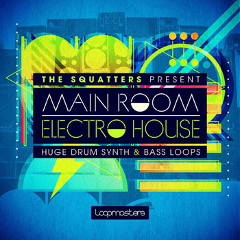 Сэмплы Loopmasters The Squatters Present Main Room Electro House