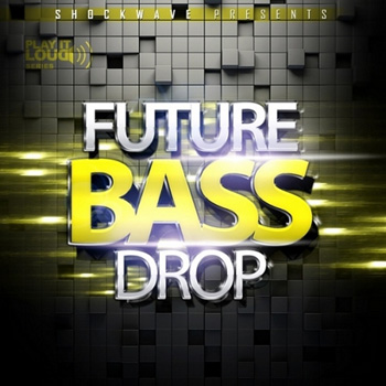 Сэмплы и MIDI - Shockwave Play It Loud Future Bass Drop Vol 1