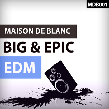 Сэмплы Maison De Blanc Big and Epic EDM