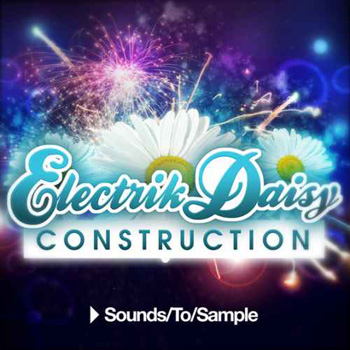 Сэмплы Sounds To Sample Electrik Daisy Construction