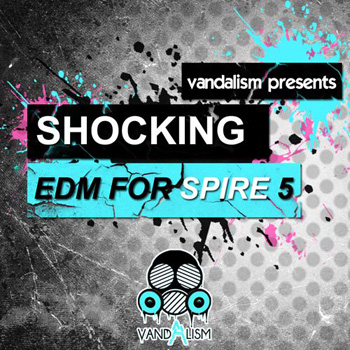 Пресеты Vandalism Presents Shocking EDM For Spire 5