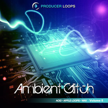 Сэмплы Producer Loops Ambient Glitch Vol 5