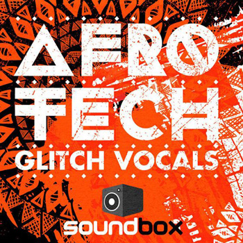Сэмплы Soundbox Afro Tech Glitch Vocals