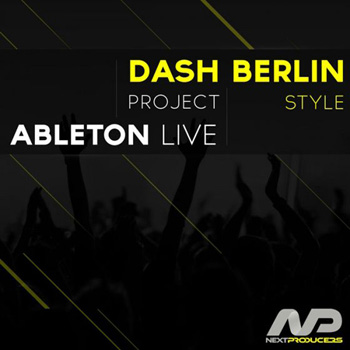 Проект NextProducers Progressive Trance Dash Berlin Style Ableton Project