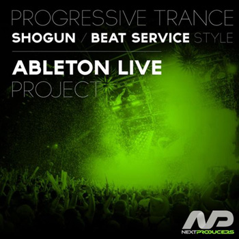Проект NextProducers Progressive Trance Shogun Beat Service Style Ableton Project
