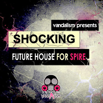 Пресеты Vandalism Shocking Future House For Spire