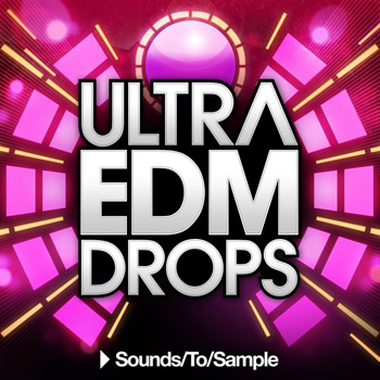 Сэмплы Sounds To Sample Ultra EDM Drops