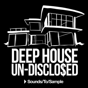 Сэмплы Sounds To Sample Deep House Un-Disclo$ed