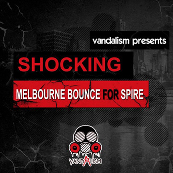 Пресеты Vandalism Shocking Melbourne Bounce For Spire