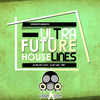 Сэмплы Vandalism Ultra Future House Lines