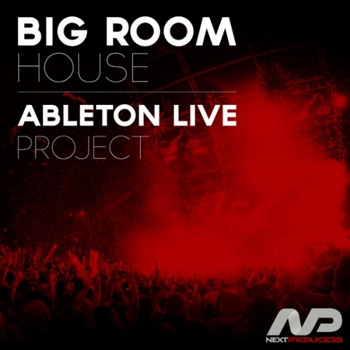 Проект NextProducers Big Room House Ableton Live Project