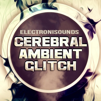 Сэмплы Electronisounds Cerebral Ambient Glitch