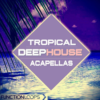 Сэмплы Function Loops Tropical Deep House Acapellas
