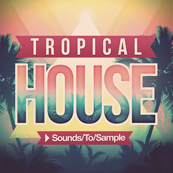Сэмплы Sounds to Sample - Tropical House