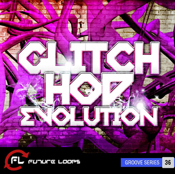 Сэмплы Future Loops Glitch Hop Evolution