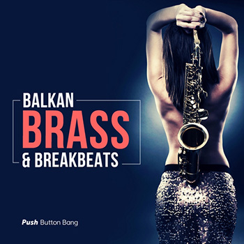 Сэмплы Push Button Bang Balkan Brass and Breakbeats