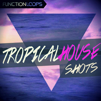 Сэмплы Function Loops Tropical House Shots