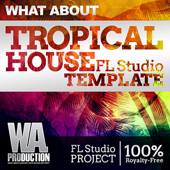 Проект WA Production What About: Tropical House FL Studio Template