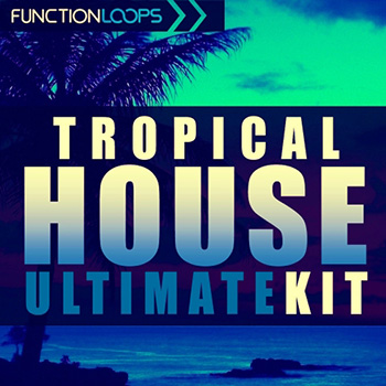 Сэмплы Function Loops Tropical House Ultimate Kit